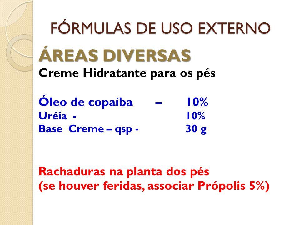 FÓRMULAS DE USO EXTERNO ÁREAS DIVERSAS Creme Hidratante para os pés Óleo de copaíba – 10% Uréia -10% Base Creme – qsp -30 g Rachaduras na planta dos p