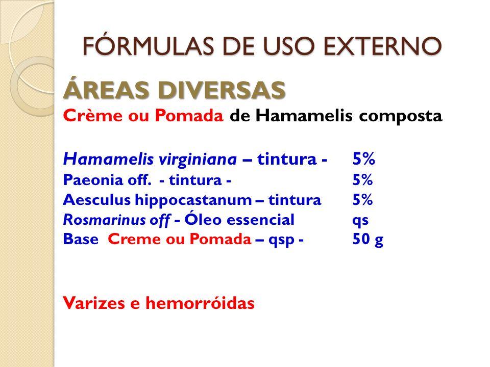 FÓRMULAS DE USO EXTERNO ÁREAS DIVERSAS Crème ou Pomada de Hamamelis composta Hamamelis virginiana – tintura - 5% Paeonia off. - tintura -5% Aesculus h