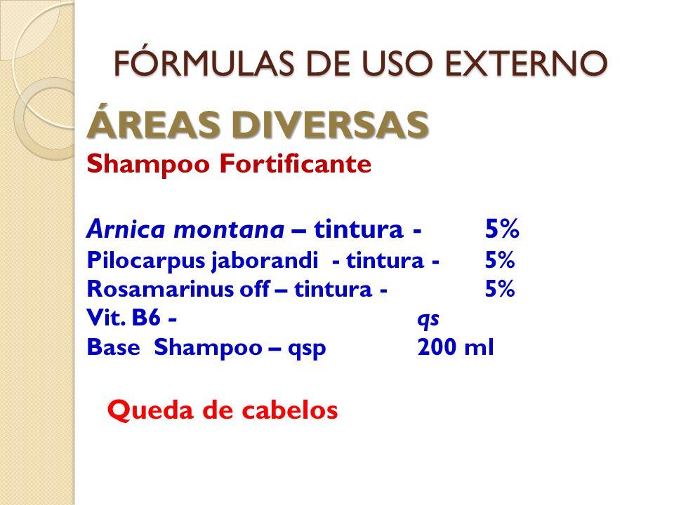 FÓRMULAS DE USO EXTERNO ÁREAS DIVERSAS Shampoo Fortificante Arnica montana – tintura - 5% Pilocarpus jaborandi - tintura -5% Rosamarinus off – tintura