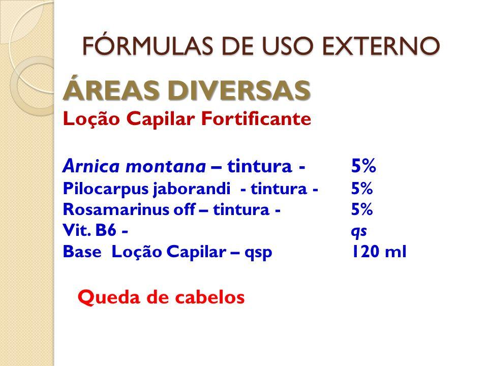 FÓRMULAS DE USO EXTERNO ÁREAS DIVERSAS Loção Capilar Fortificante Arnica montana – tintura - 5% Pilocarpus jaborandi - tintura -5% Rosamarinus off – t