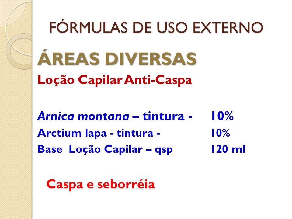 FÓRMULAS DE USO EXTERNO ÁREAS DIVERSAS Loção Capilar Anti-Caspa Arnica montana – tintura - 10% Arctium lapa - tintura -10% Base Loção Capilar – qsp 12