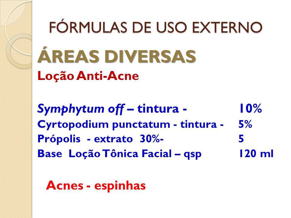FÓRMULAS DE USO EXTERNO ÁREAS DIVERSAS Loção Anti-Acne Symphytum off – tintura - 10% Cyrtopodium punctatum - tintura -5% Própolis - extrato 30%-5 Base