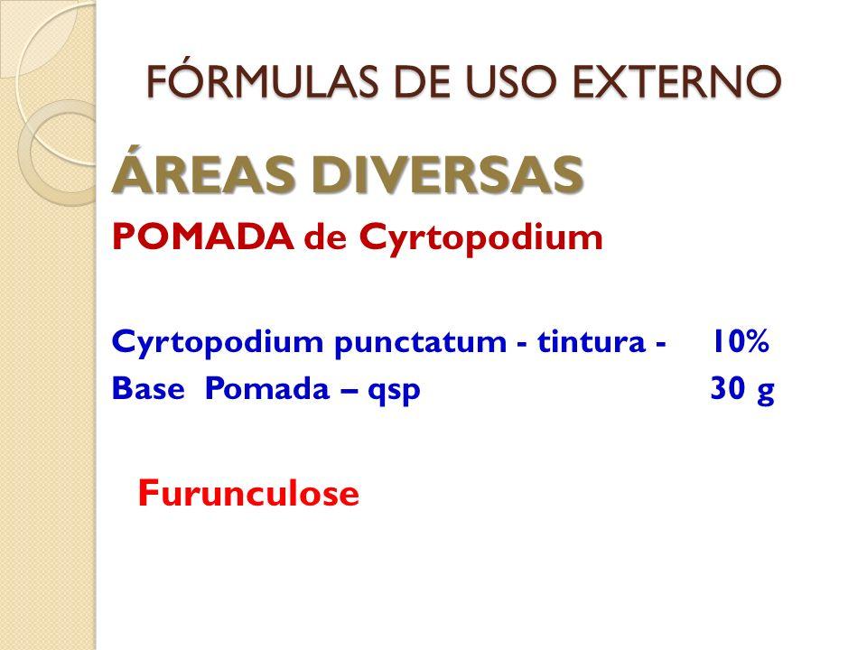 FÓRMULAS DE USO EXTERNO ÁREAS DIVERSAS POMADA de Cyrtopodium Cyrtopodium punctatum - tintura -10% Base Pomada – qsp 30 g Furunculose