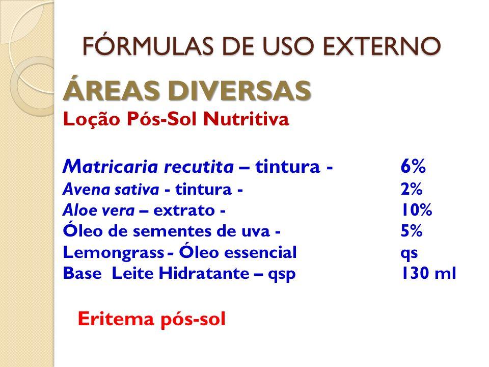 FÓRMULAS DE USO EXTERNO ÁREAS DIVERSAS Loção Pós-Sol Nutritiva Matricaria recutita – tintura - 6% Avena sativa - tintura -2% Aloe vera – extrato - 10%