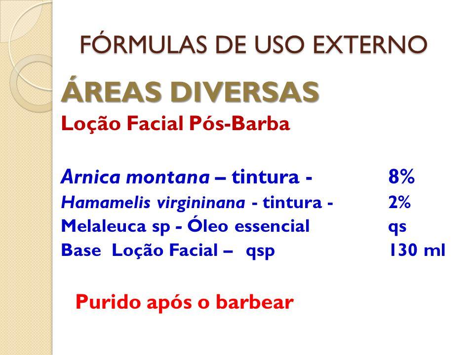 FÓRMULAS DE USO EXTERNO ÁREAS DIVERSAS Loção Facial Pós-Barba Arnica montana – tintura - 8% Hamamelis virgininana - tintura -2% Melaleuca sp - Óleo es
