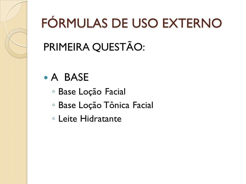 FÓRMULAS DE USO EXTERNO PRIMEIRA QUESTÃO: A BASE Base Loção Facial Base Loção Tônica Facial Leite Hidratante