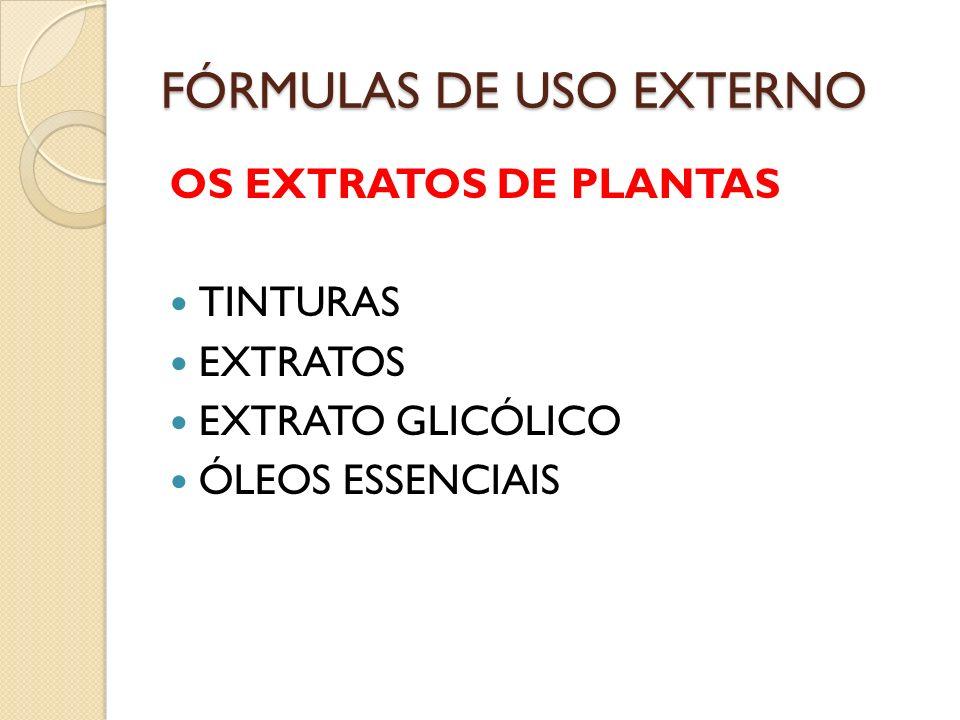 FÓRMULAS DE USO EXTERNO OS EXTRATOS DE PLANTAS TINTURAS EXTRATOS EXTRATO GLICÓLICO ÓLEOS ESSENCIAIS