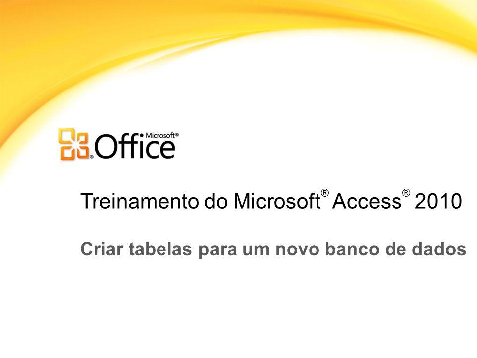 Treinamento do Microsoft ® Access ® 2010 Criar tabelas para um novo banco de dados