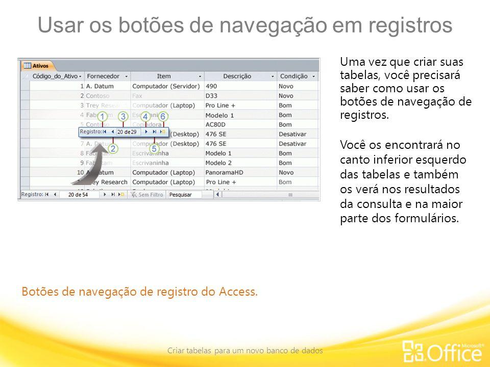 Usar os botões de navegação em registros Criar tabelas para um novo banco de dados Botões de navegação de registro do Access. Uma vez que criar suas t