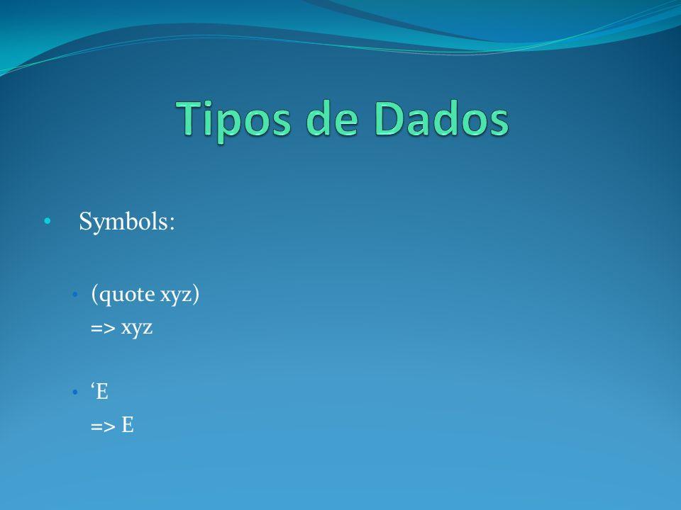 Symbols: (quote xyz) => xyz E => E