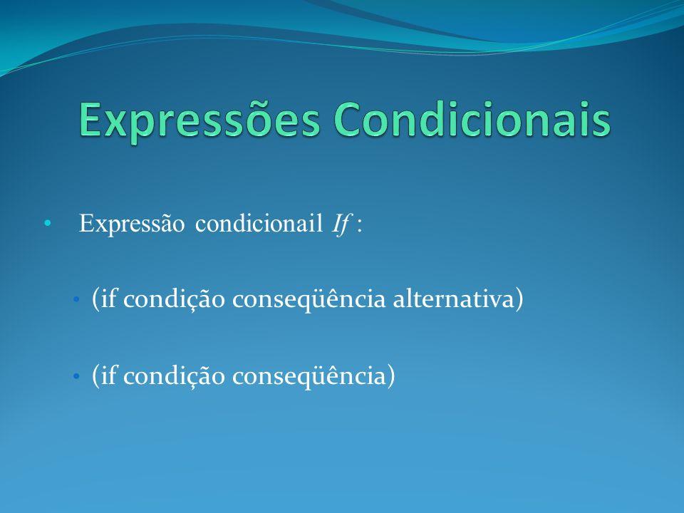 Expressão condicionail If : (if condição conseqüência alternativa) (if condição conseqüência)