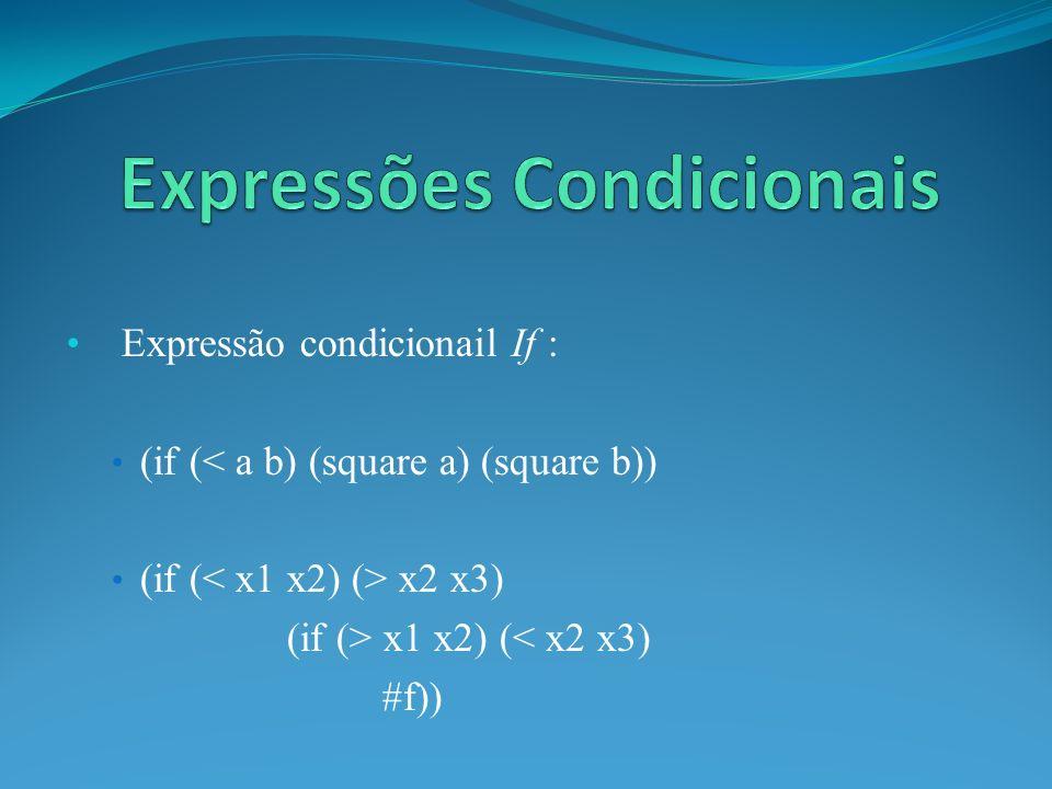 Expressão condicionail If : (if (< a b) (square a) (square b)) (if ( x2 x3) (if (> x1 x2) (< x2 x3) #f))