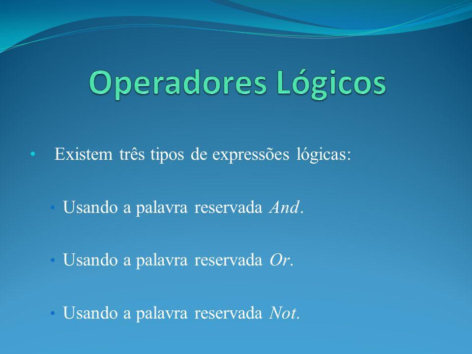 Existem três tipos de expressões lógicas: Usando a palavra reservada And.