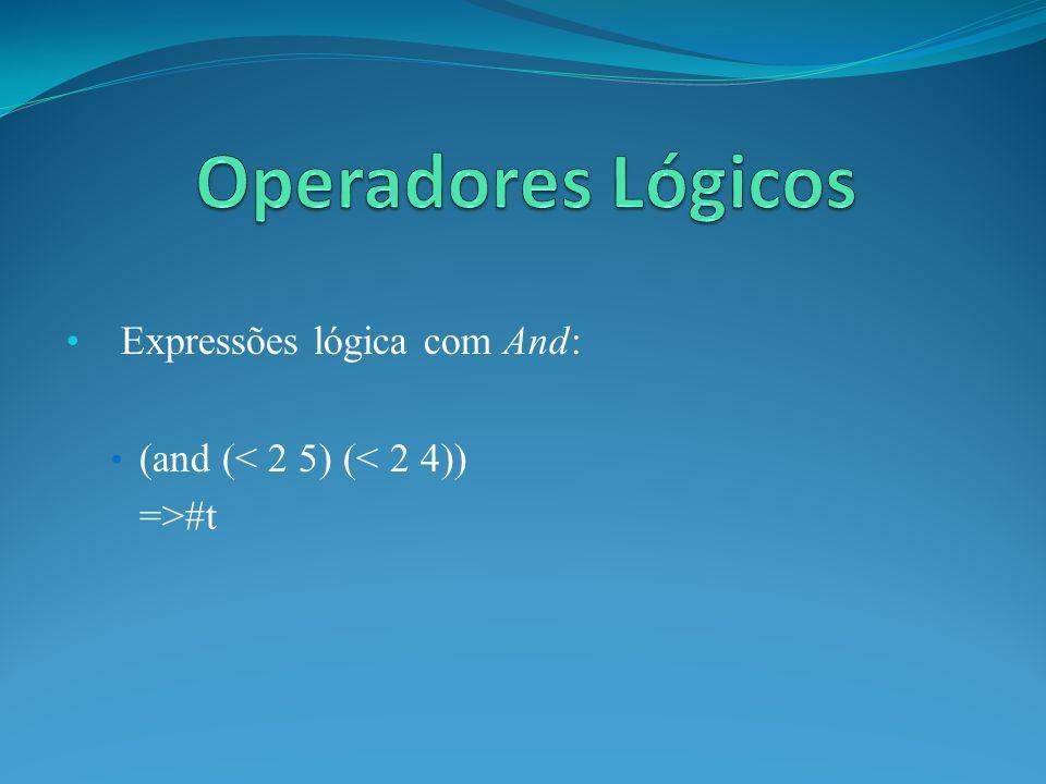 Expressões lógica com And: (and (< 2 5) (< 2 4)) =>#t