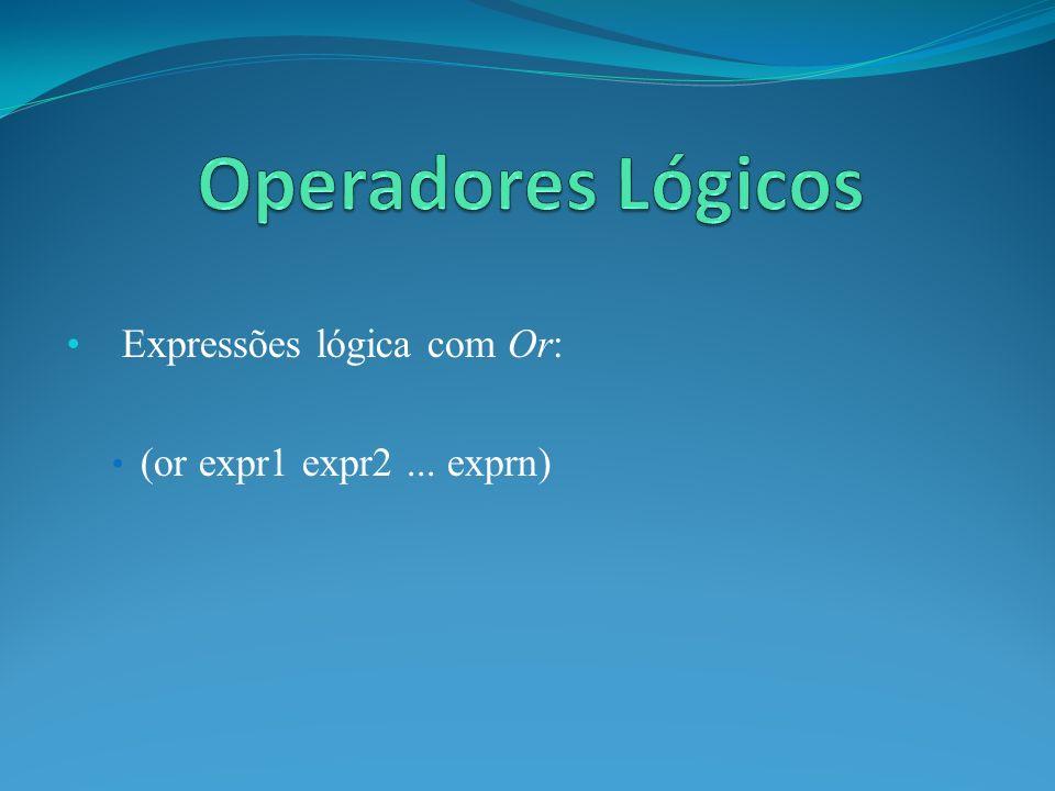 Expressões lógica com Or: (or expr1 expr2... exprn)