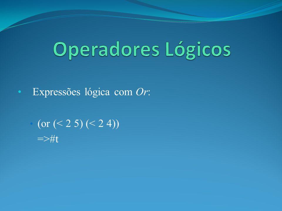 Expressões lógica com Or: (or (< 2 5) (< 2 4)) =>#t