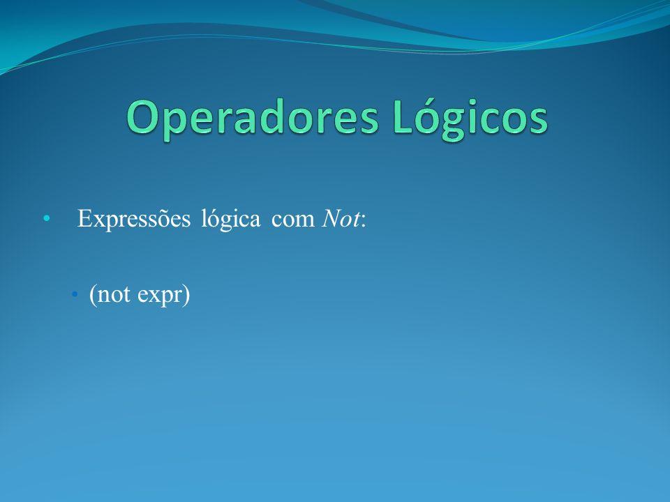 Expressões lógica com Not: (not expr)