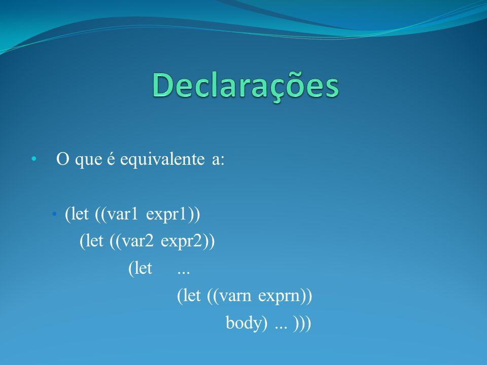 O que é equivalente a: (let ((var1 expr1)) (let ((var2 expr2)) (let... (let ((varn exprn)) body)... )))
