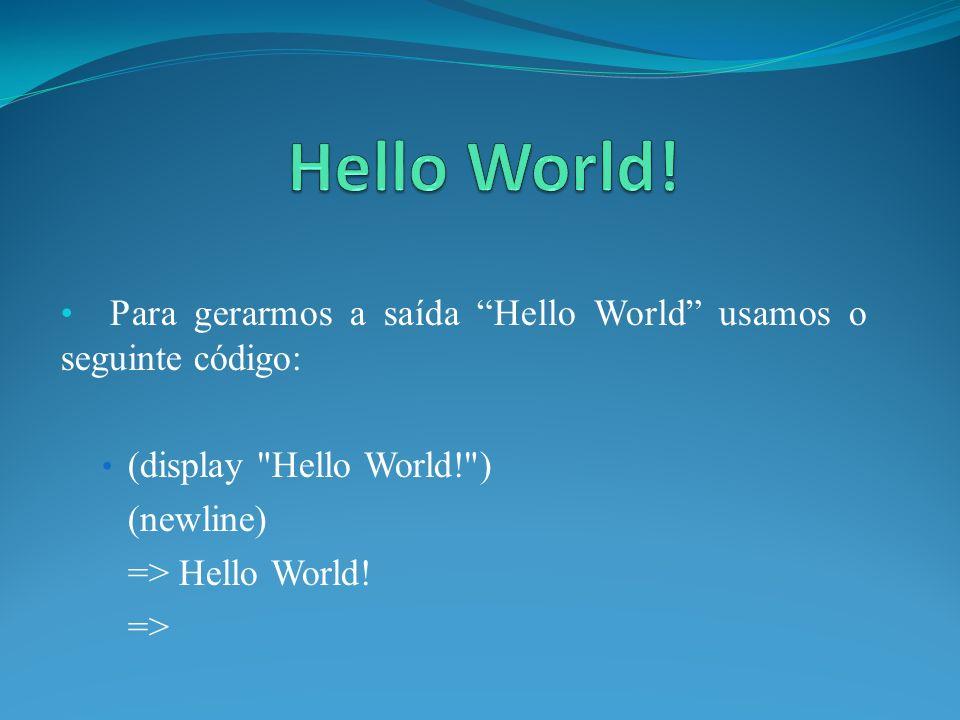 Para gerarmos a saída Hello World usamos o seguinte código: (display