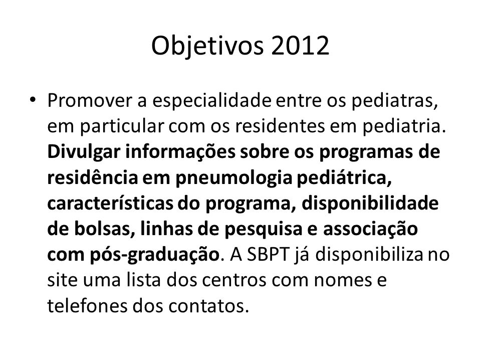 Objetivos 2012 Promover a especialidade entre os pediatras, em particular com os residentes em pediatria.