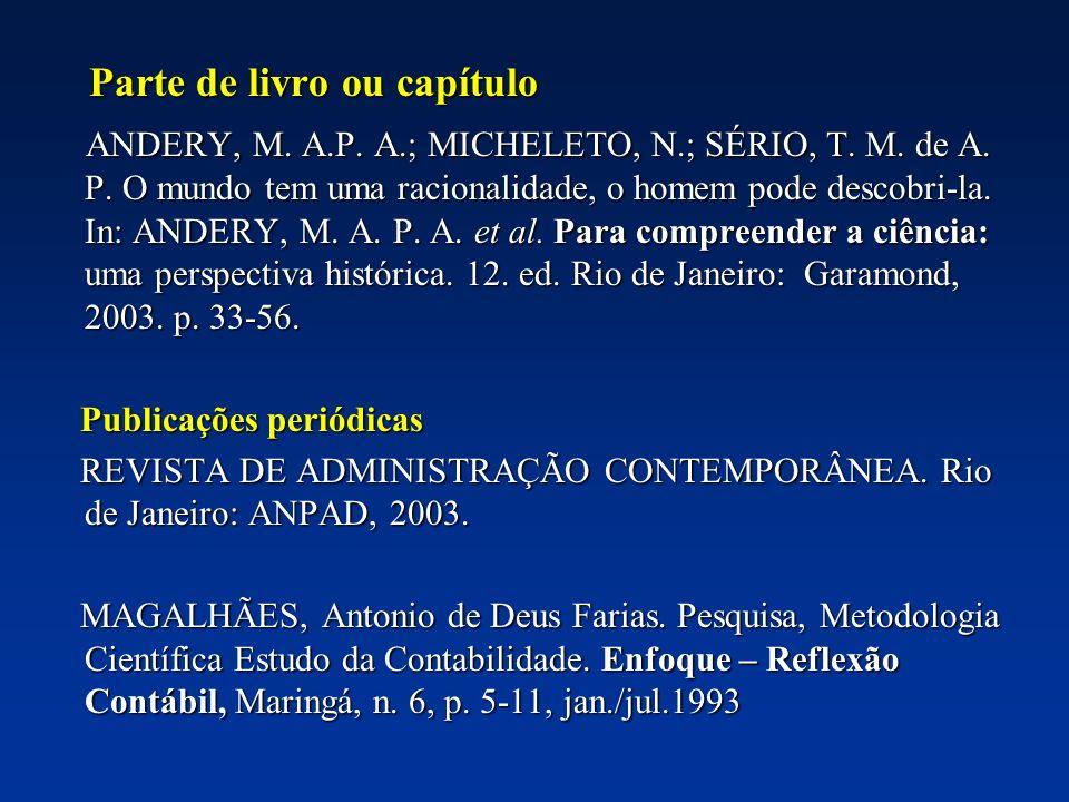 Parte de livro ou capítulo ANDERY, M. A.P. A.; MICHELETO, N.; SÉRIO, T. M. de A. P. O mundo tem uma racionalidade, o homem pode descobri-la. In: ANDER