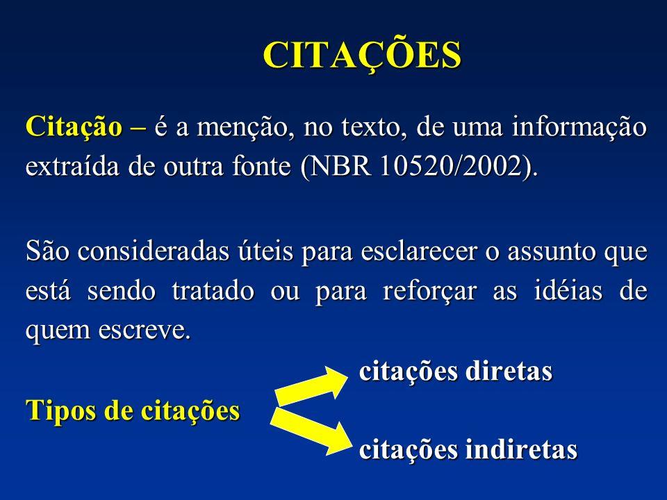 CITAÇÕES Citação – é a menção, no texto, de uma informação extraída de outra fonte (NBR 10520/2002). São consideradas úteis para esclarecer o assunto