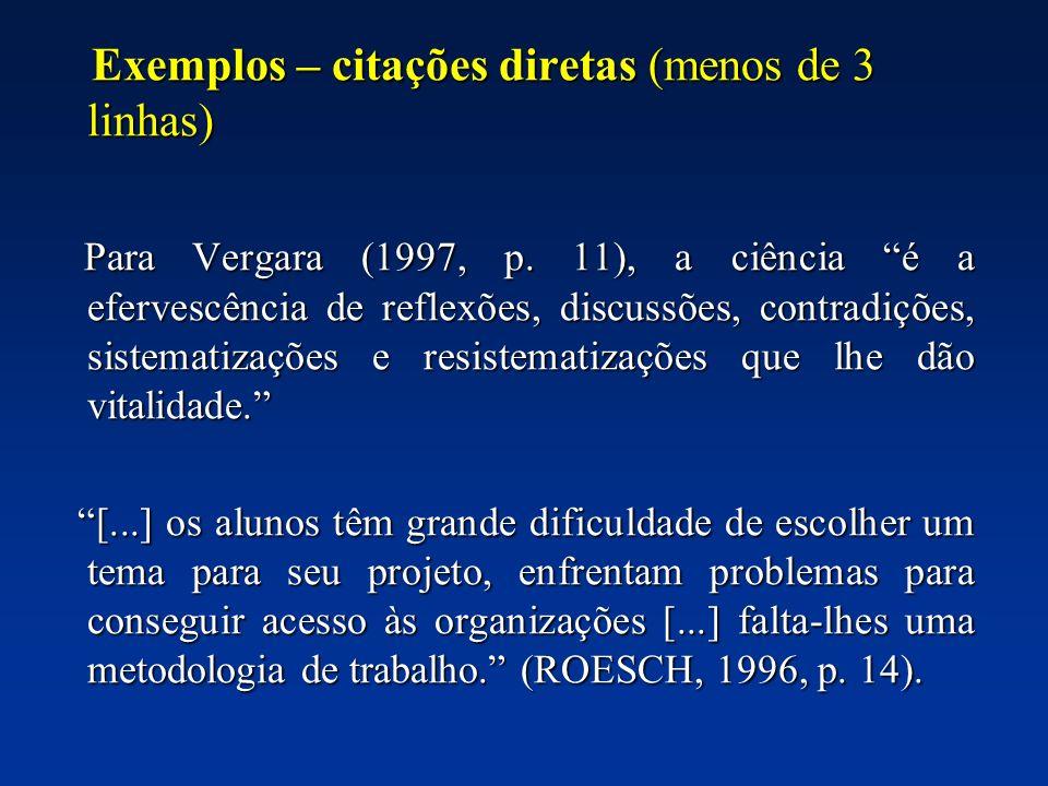 Exemplos – citações diretas (menos de 3 linhas) Exemplos – citações diretas (menos de 3 linhas) Para Vergara (1997, p. 11), a ciência é a efervescênci