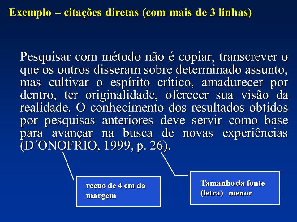 Exemplo – citações diretas (com mais de 3 linhas) Pesquisar com método não é copiar, transcrever o que os outros disseram sobre determinado assunto, m