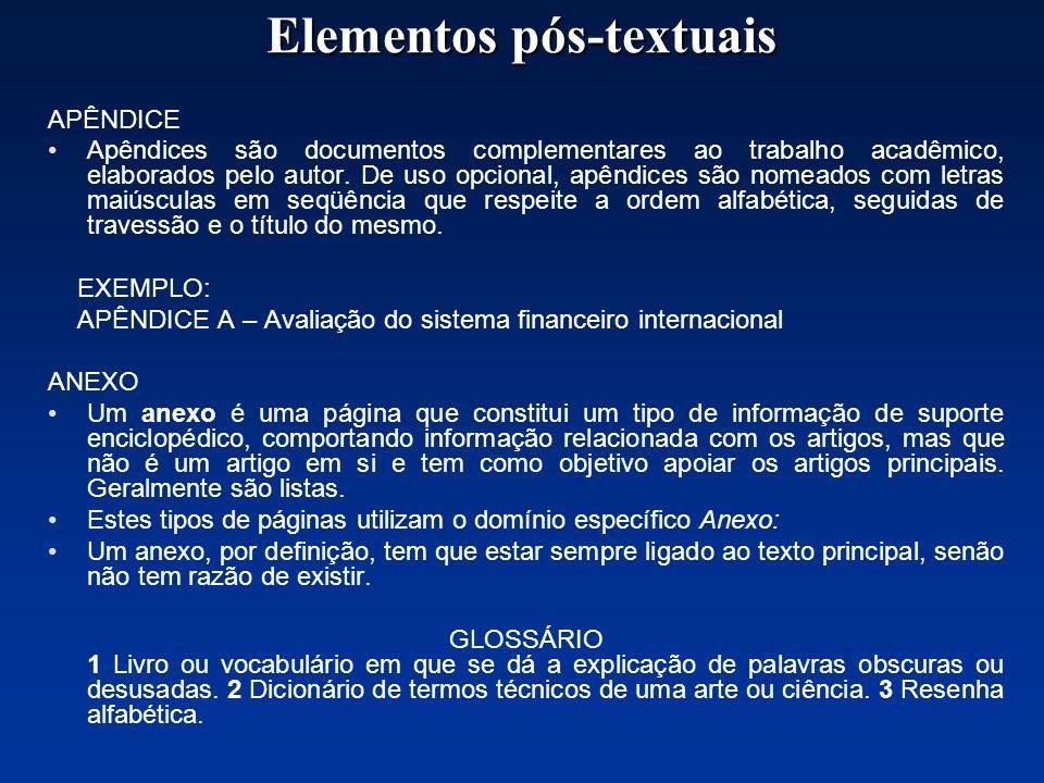 Elementos pós-textuais APÊNDICE Apêndices são documentos complementares ao trabalho acadêmico, elaborados pelo autor. De uso opcional, apêndices são n