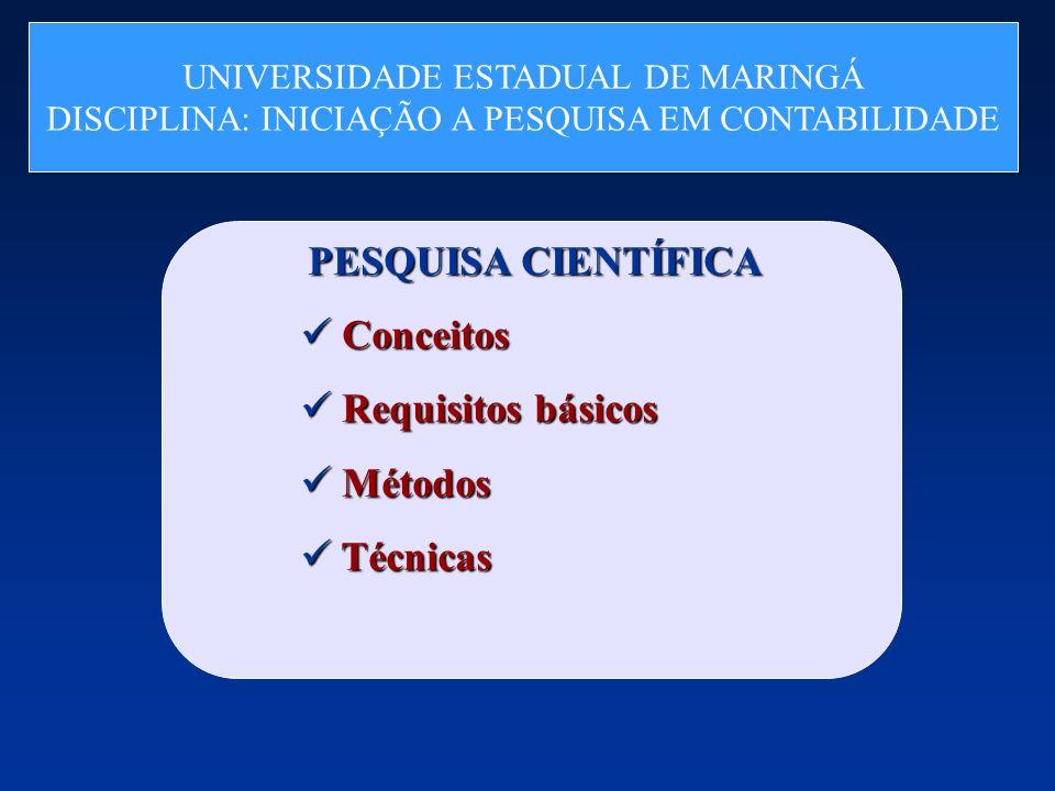PESQUISA CIENTÍFICA Conceitos Conceitos Requisitos básicos Requisitos básicos Métodos Métodos Técnicas Técnicas UNIVERSIDADE ESTADUAL DE MARINGÁ DISCI