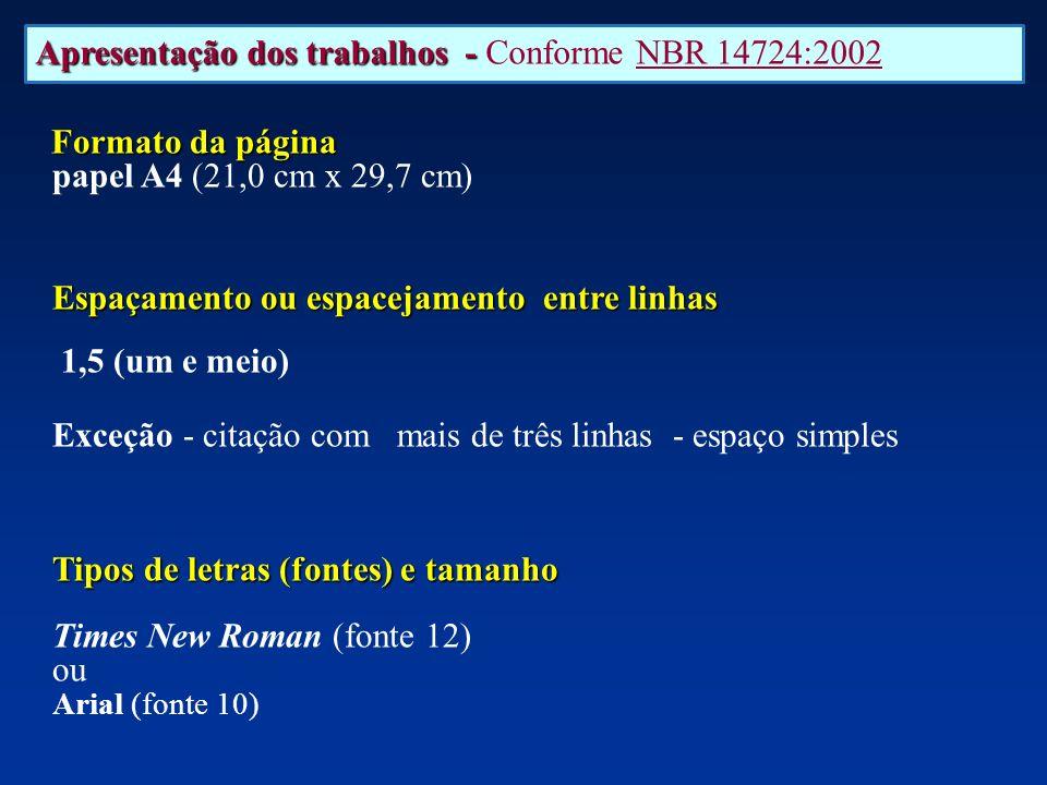 Apresentação dos trabalhos - Apresentação dos trabalhos - Conforme NBR 14724:2002 Formato da página papel A4 (21,0 cm x 29,7 cm) Espaçamento ou espace