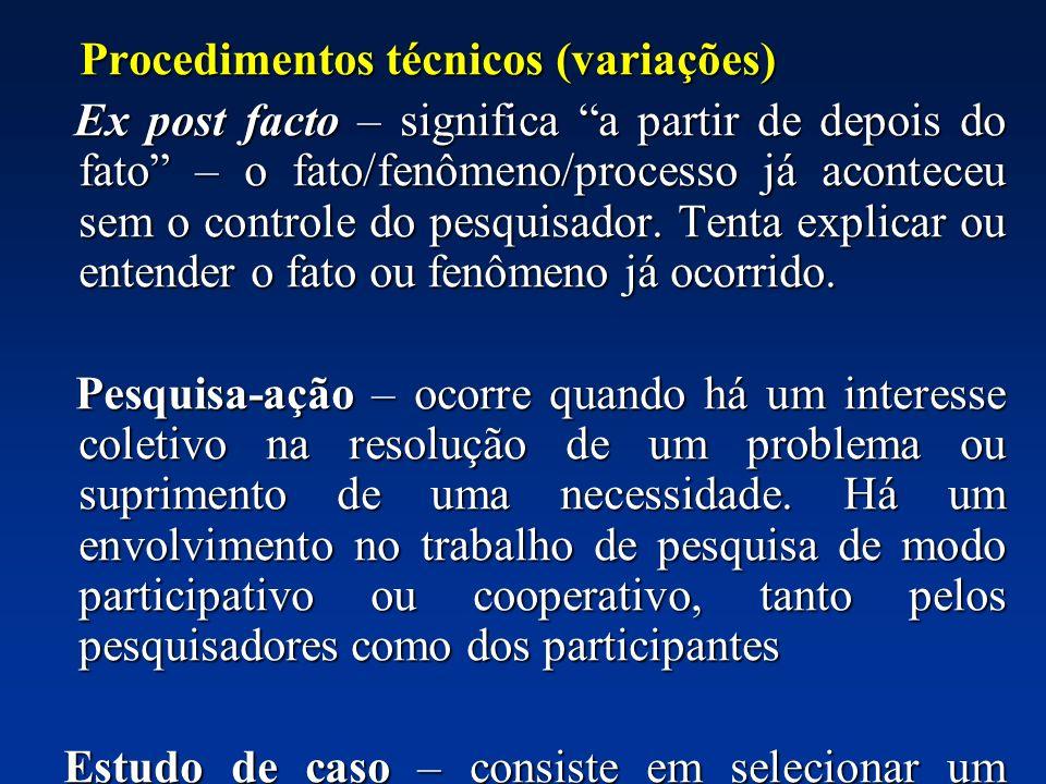 Procedimentos técnicos (variações) Procedimentos técnicos (variações) Ex post facto – significa a partir de depois do fato – o fato/fenômeno/processo