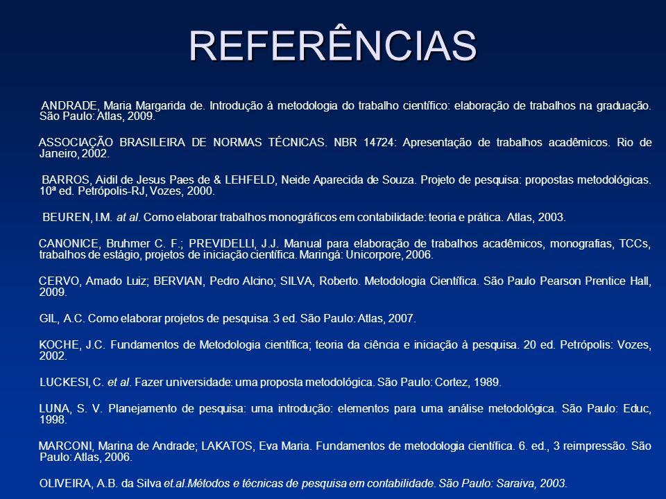 REFERÊNCIAS ANDRADE, Maria Margarida de. Introdução à metodologia do trabalho científico: elaboração de trabalhos na graduação. São Paulo: Atlas, 2009