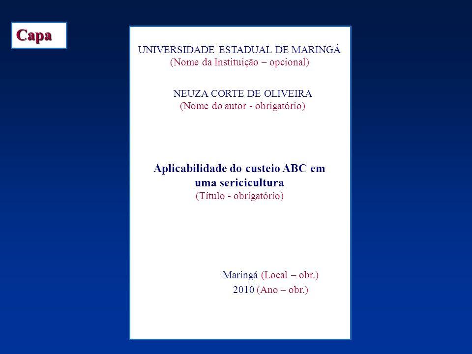 UNIVERSIDADE ESTADUAL DE MARINGÁ (Nome da Instituição – opcional) NEUZA CORTE DE OLIVEIRA (Nome do autor - obrigatório) Aplicabilidade do custeio ABC
