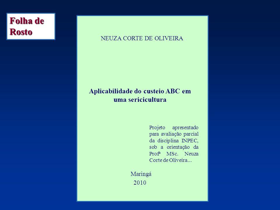 NEUZA CORTE DE OLIVEIRA Aplicabilidade do custeio ABC em uma sericicultura Maringá 2010 Folha de Rosto Projeto apresentado para avaliação parcial da d