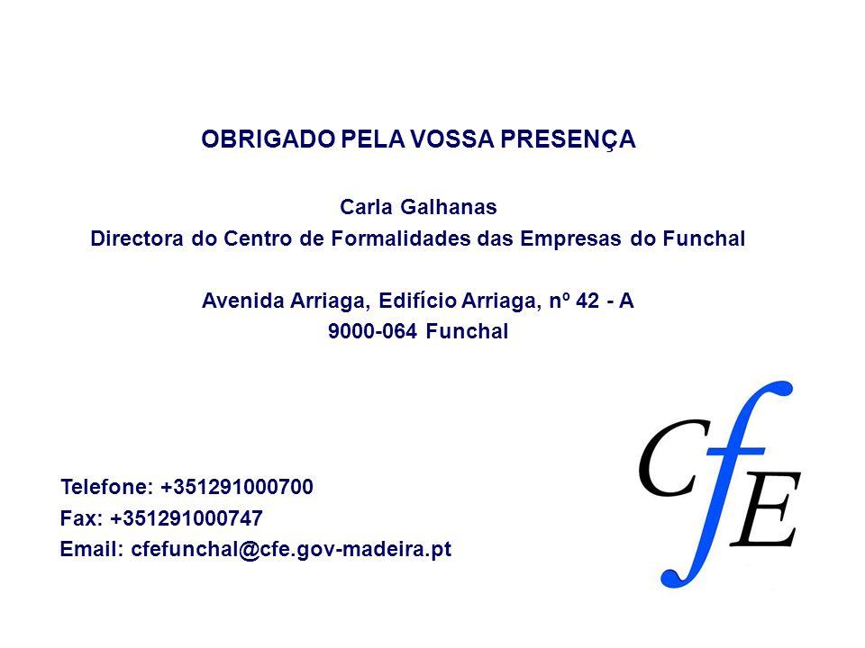 OBRIGADO PELA VOSSA PRESENÇA Carla Galhanas Directora do Centro de Formalidades das Empresas do Funchal Avenida Arriaga, Edifício Arriaga, nº 42 - A 9