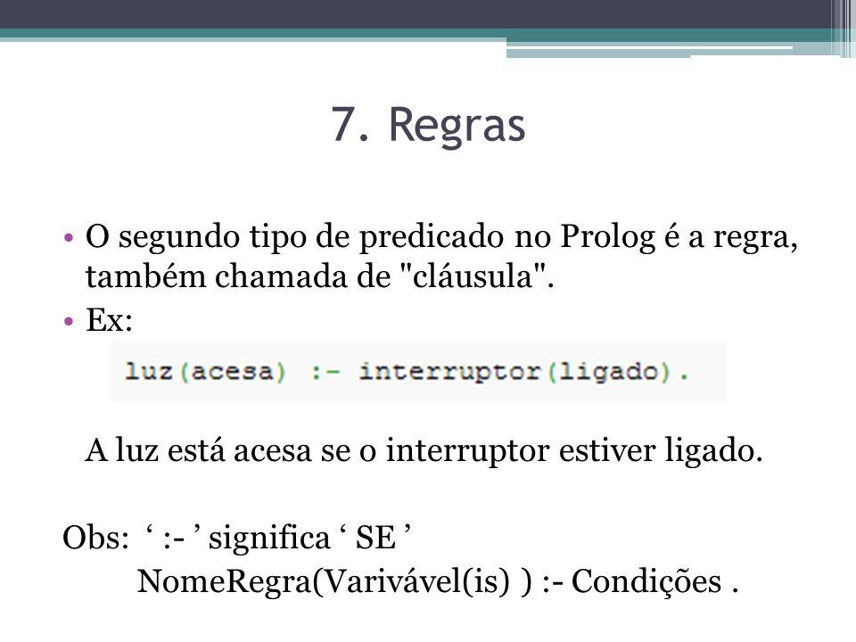 7. Regras O segundo tipo de predicado no Prolog é a regra, também chamada de