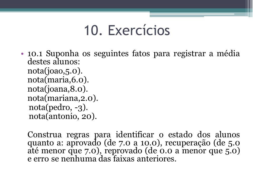 10. Exercícios 10.1 Suponha os seguintes fatos para registrar a média destes alunos: nota(joao,5.0). nota(maria,6.0). nota(joana,8.0). nota(mariana,2.