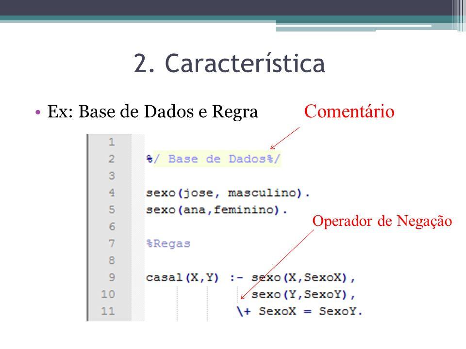 Ex: Base de Dados e Regra 2. Característica Comentário Operador de Negação