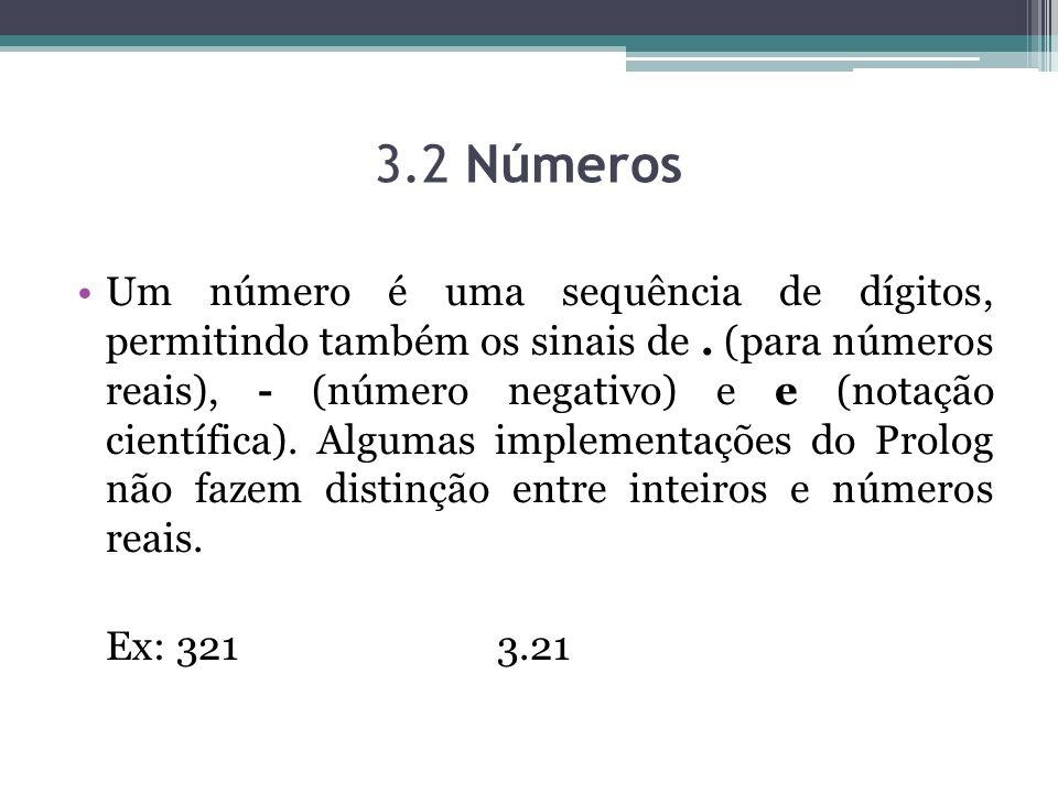 3.2 Números Um número é uma sequência de dígitos, permitindo também os sinais de. (para números reais), - (número negativo) e e (notação científica).