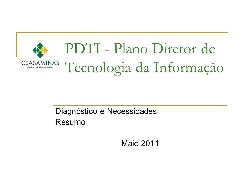 PDTI - Plano Diretor de Tecnologia da Informação Diagnóstico e Necessidades Resumo Maio 2011
