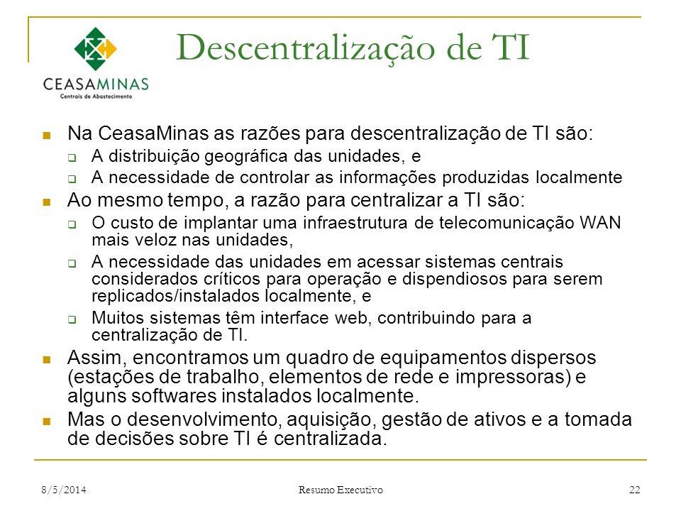 8/5/2014 Resumo Executivo 22 Descentralização de TI Na CeasaMinas as razões para descentralização de TI são: A distribuição geográfica das unidades, e