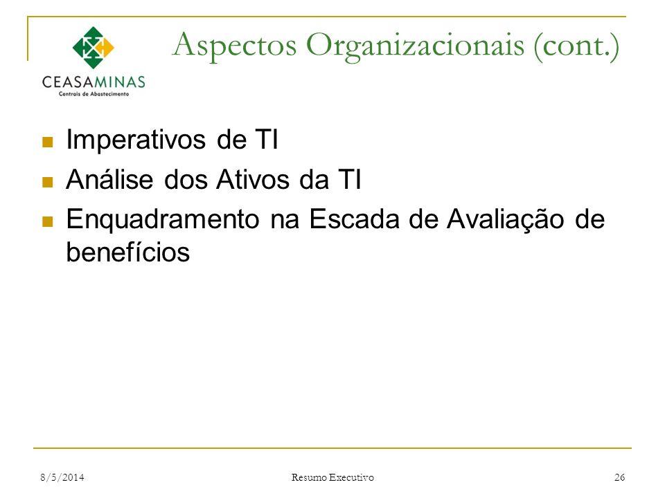 8/5/2014 Resumo Executivo 26 Aspectos Organizacionais (cont.) Imperativos de TI Análise dos Ativos da TI Enquadramento na Escada de Avaliação de benef