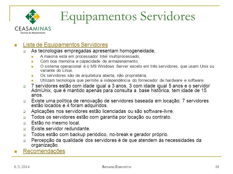 8/5/2014 Resumo Executivo 38 Equipamentos Servidores Lista de Equipamentos Servidores As tecnologias empregadas apresentam homogeneidade, A maioria es