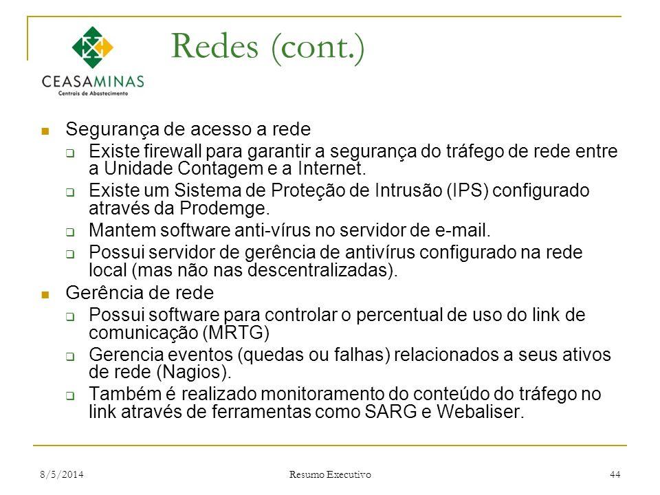 8/5/2014 Resumo Executivo 44 Redes (cont.) Segurança de acesso a rede Existe firewall para garantir a segurança do tráfego de rede entre a Unidade Con
