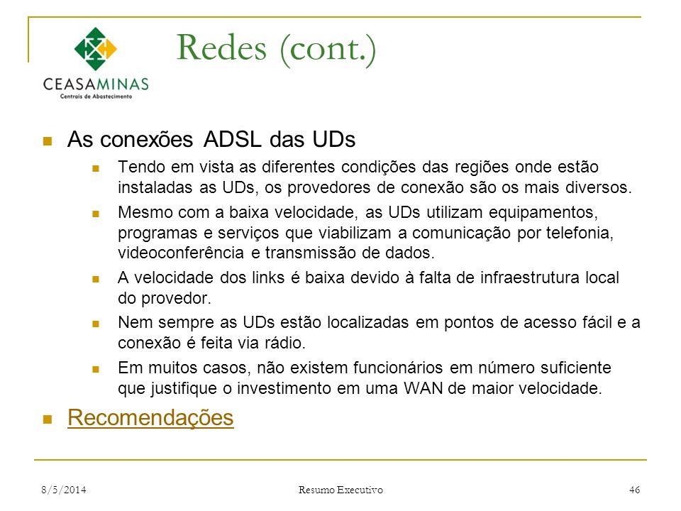 8/5/2014 Resumo Executivo 46 Redes (cont.) As conexões ADSL das UDs Tendo em vista as diferentes condições das regiões onde estão instaladas as UDs, o