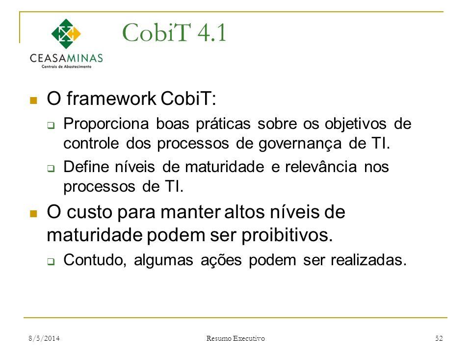 8/5/2014 Resumo Executivo 52 CobiT 4.1 O framework CobiT: Proporciona boas práticas sobre os objetivos de controle dos processos de governança de TI.