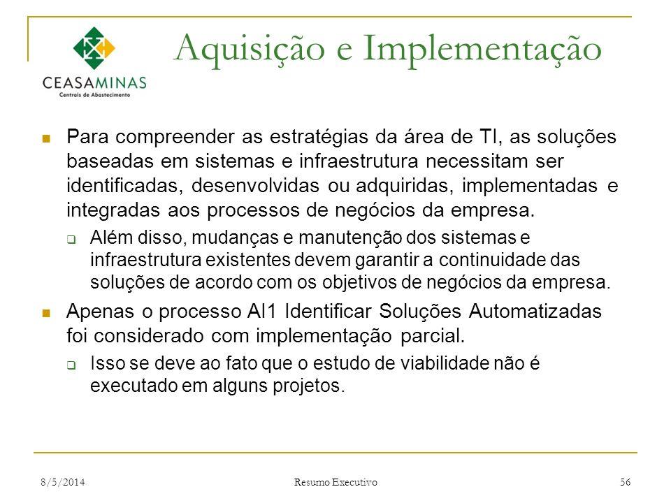 8/5/2014 Resumo Executivo 56 Aquisição e Implementação Para compreender as estratégias da área de TI, as soluções baseadas em sistemas e infraestrutur