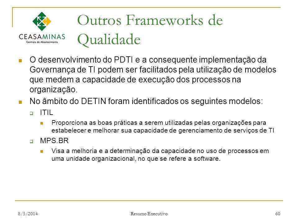 8/5/2014 Resumo Executivo 60 Outros Frameworks de Qualidade O desenvolvimento do PDTI e a consequente implementação da Governança de TI podem ser faci