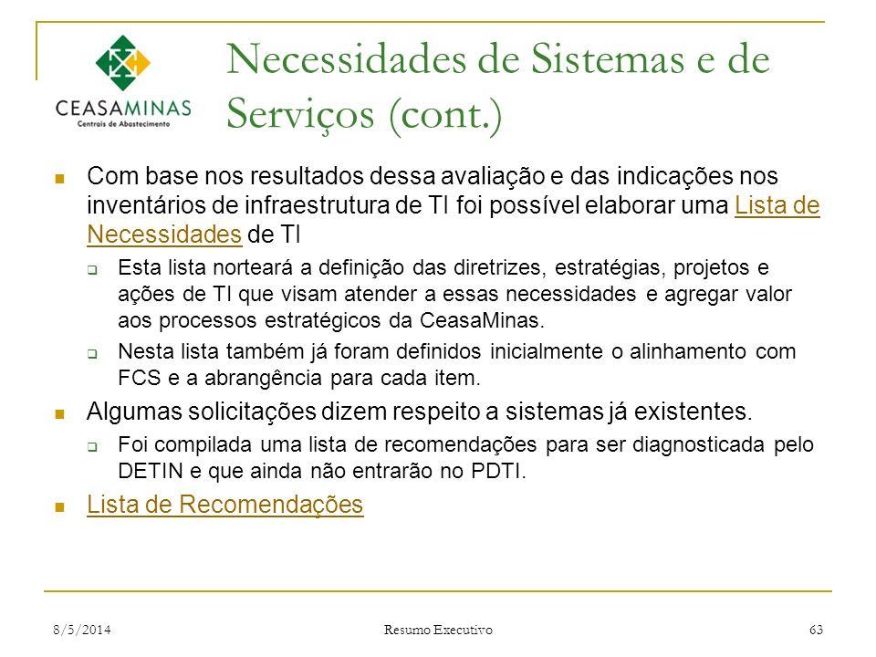 8/5/2014 Resumo Executivo 63 Necessidades de Sistemas e de Serviços (cont.) Com base nos resultados dessa avaliação e das indicações nos inventários d